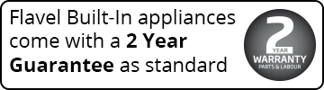 Flavel Built-In appliances come with a 2 Year Warranty as standard